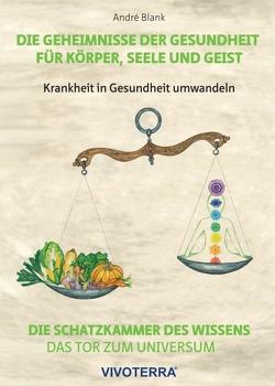 Die Geheimnisse der Gesundheit für Körper, Seele und Geist von Blank,  André