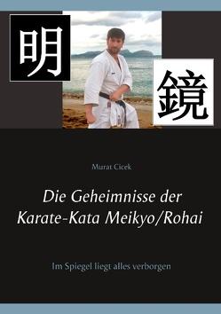 Die Geheimnisse der Karate-Kata Meikyo/Rohai von Cicek,  Murat