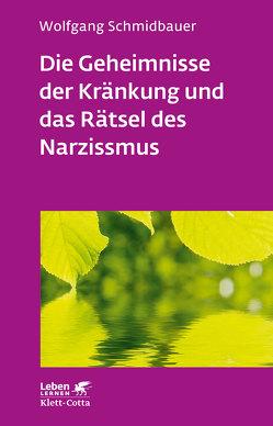 Die Geheimnisse der Kränkung und das Rätsel des Narzissmus von Schmidbauer,  Wolfgang
