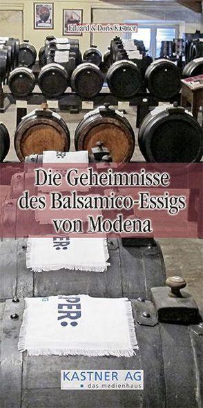 Die Geheimnisse des Balsamico-Essigs von Modena von Kastner,  Doris, Kastner,  Eduard