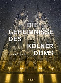 Die Geheimnisse des Kölner Doms von Günther,  Ralf