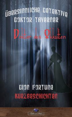 Die Geheimnisse von Doktor John Richard Taverner 1 von Fortune,  Dion, Schreiber,  Erik