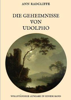 Die Geheimnisse von Udolpho – Vollständige Ausgabe in einem Band von Radcliffe,  Ann, Weber,  Maria