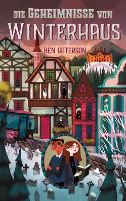 Die Geheimnisse von Winterhaus von Bristol,  Chloe, Ernst,  Alexandra, Guterson,  Ben, Ward,  April
