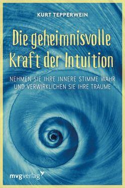 Die geheimnisvolle Kraft der Intuition von Tepperwein,  Kurt