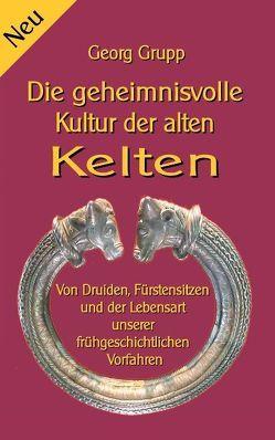 Die geheimnisvolle Kultur der alten Kelten von Grupp,  Georg, Sedlacek,  Klaus-Dieter