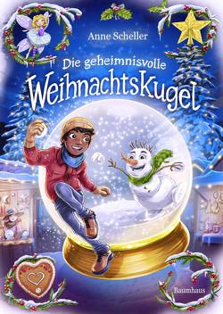 Die geheimnisvolle Weihnachtskugel von Grubing,  Timo, Scheller,  Anne