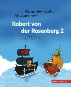 Die geheimnisvollen Abenteuer von Robert von der Rosenburg 2 von Lederer,  Heinz, Mörz,  Stephanie