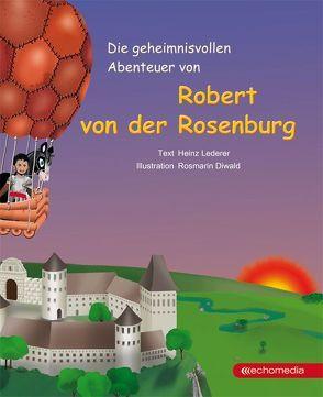 Die geheimnisvollen Abenteuer von Robert von der Rosenburg von Diwald,  Rosmarin, Lederer,  Heinz