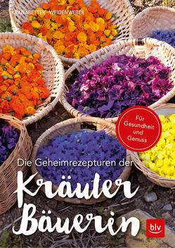 Die Geheimrezepturen der Kräuterbäuerin von Kranabetter,  Rosmarie, Weidenweber,  Christine