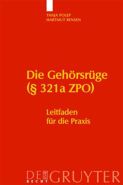 Die Gehörsrüge (§ 321a ZPO) von Polep,  Tanja, Rensen,  Hartmut
