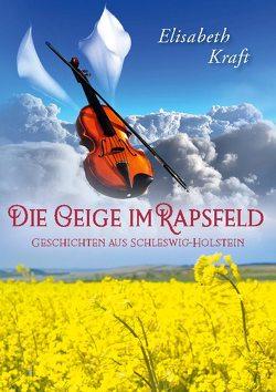 Die Geige im Rapsfeld von Kraft,  Elisabeth