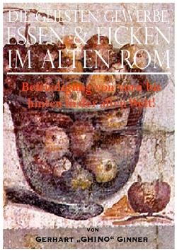 die geilsten Gewerbe, Essen & Ficken im alten Rom von ginner,  gerhart