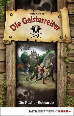 Die Geisterreiter – Die Rächer Rothardts von Kraus,  Tina, Nebe,  André F.