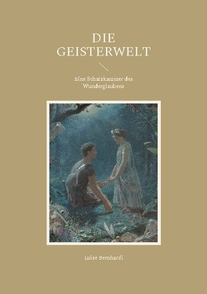 Die Geisterwelt von Bernhardi,  Luise, Equiamicus,  Nicolaus