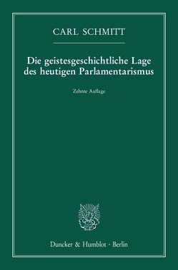 Die geistesgeschichtliche Lage des heutigen Parlamentarismus. von Schmitt,  Carl