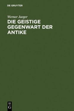 Die geistige Gegenwart der Antike von Jaeger,  Werner