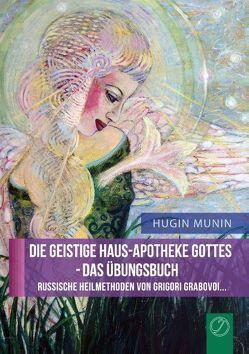 Die geistige Haus-Apotheke Gottes – Das Übungsbuch von Munin,  Hugin
