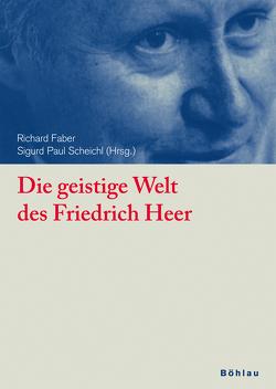 Die geistige Welt des Friedrich Heer von Faber,  Richard, Scheichl,  Sigurd P.