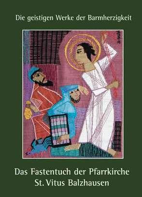 """""""Die geistigen Werke der Barmherzigkeit"""" – Das Fastentuch in der Pfarrkirche St. Vitus Balzhausen von Gschwind,  Ludwig"""
