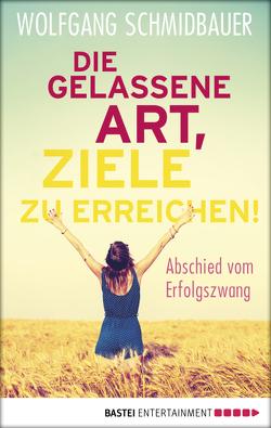 Die gelassene Art, Ziele zu erreichen von Schmidbauer,  Wolfgang