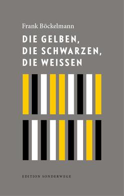 Die Gelben, die Schwarzen, die Weißen von Böckelmann,  Frank