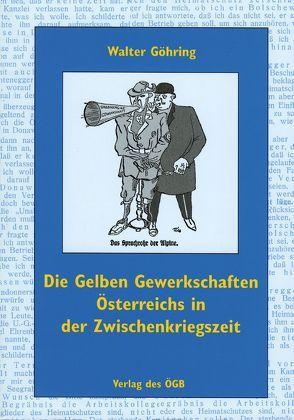 Die Gelben Gewerkschaften Österreichs in der Zwischenkriegszeit von Göhring,  Walter