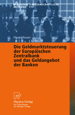 Die Geldmarktsteuerung der Europäischen Zentralbank und das Geldangebot der Banken von Nautz,  Dieter