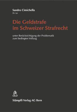 Die Geldstrafe im Schweizer Strafrecht von Cimichella,  Sandro