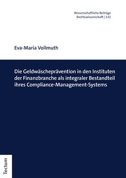 Die Geldwäscheprävention in den Instituten der Finanzbranche als integraler Bestandteil ihres Compliance-Management-Systems von Vollmuth,  Eva-Maria