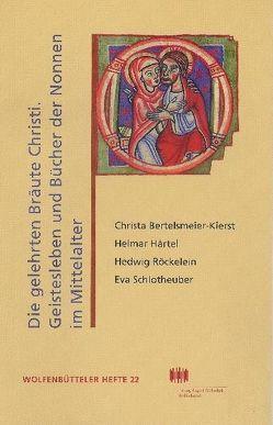 Die gelehrten Bräute Christi: Geistesleben und Bücher der Nonnen im Hochmittelalter von Härtel,  Helmar, Schmidt-Glintzer,  Helwig
