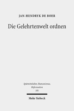 Die Gelehrtenwelt ordnen von de Boer,  Jan-Hendryk