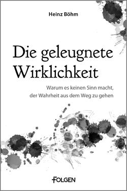 Die geleugnete Wirklichkeit von Böhm,  Heinz