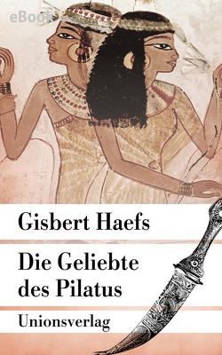 Die Geliebte des Pilatus von Haefs,  Gisbert