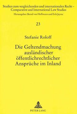 Die Geltendmachung ausländischer öffentlichrechtlicher Ansprüche im Inland von Roloff,  Stefanie