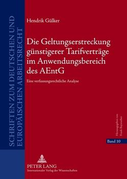 Die Geltungserstreckung günstigerer Tarifverträge im Anwendungsbereich des AEntG von Gülker,  Hendrik