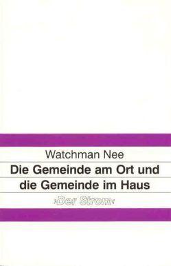 Die Gemeinde am Ort und die Gemeinde im Haus von Nee,  Watchman