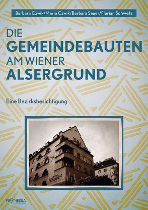 Die Gemeindebauten am Wiener Alsergrund von Czwik,  Barbara, Czwik,  Maria, Kubik,  Alex, Sauer,  Barbara, Schwetz,  Florian
