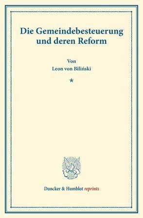 Die Gemeindebesteuerung und deren Reform. von Bili?ski,  Leon von