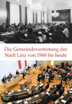 Die Gemeindevertretung der Stadt Linz von 1968 bis heute. von Daurer,  Cornelia, Schuster,  Walter