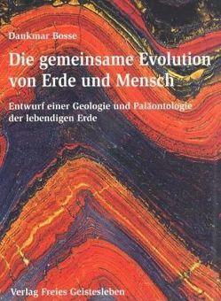 Die gemeinsame Evolution von Erde und Mensch von Bosse,  Dankmar