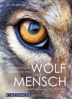 Die gemeinsame Geschichte von Wolf und Mensch von Anhalt,  Utz