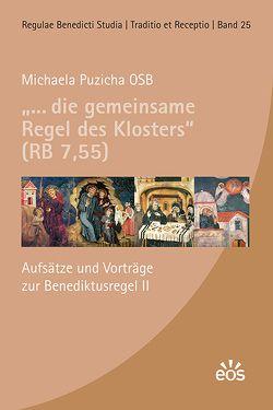 """""""… die gemeinsame Regel des Klosters"""" (RB 7,55) von Puzicha,  Michaela"""