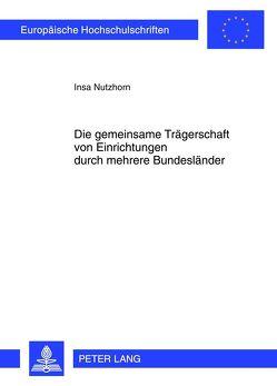 Die gemeinsame Trägerschaft von Einrichtungen durch mehrere Bundesländer von Nutzhorn,  Insa