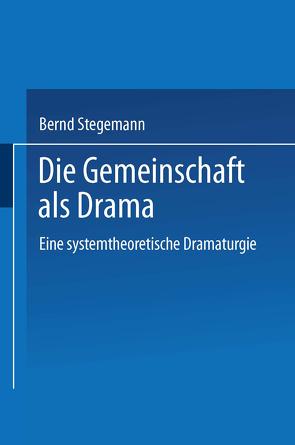Die Gemeinschaft als Drama von Stegemann,  Bernd