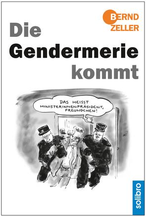 Die Gendermerie kommt von Zeller,  Bernd