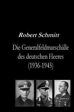 Die Generalfeldmarschälle des deutschen Heeres (1936-1945) von Schmitt,  Robert