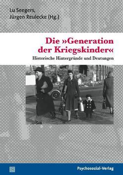 Die 'Generation der Kriegskinder' von Gebhardt,  Miriam, Jureit,  Ulrike, Reulecke,  Jürgen, Seegers,  Lu, Silies,  Eva-Maria, Stambolis,  Barbara, Thiessen,  Malte, Wierling,  Dorothee