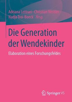 Die Generation der Wendekinder von Lettrari,  Adriana, Nestler,  Christian, Troi-Boeck,  Nadja