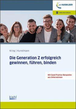 Die Generation Z erfolgreich gewinnen, führen, binden von Hurrelmann,  Klaus, Kring,  Wolfgang